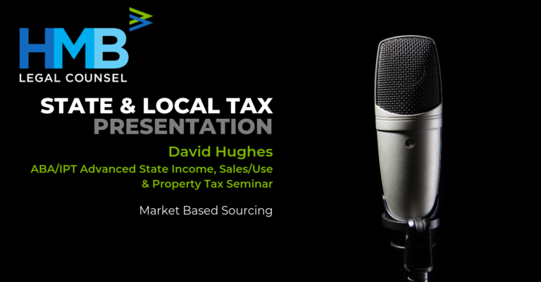 "David Hughes Presented ""Market Based Sourcing"" at the ABA/IPT Advanced State Income, Sales/Use & Property Tax Seminar - 3/12/19"