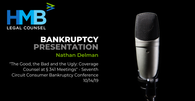 "Nathan Delman presents ""The Good, the Bad and the Ugly: Coverage Counsel at § 341 Meetings"" at the Seventh Circuit Consumer Bankruptcy Conference - 10/14/19"